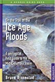 On the Trail of the Ice Age Floods, Bruce Bjornstad, 1879628279