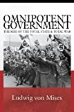 Omnipotent Government : The Rise of the Total State and Total War, von Mises, Ludwig, 0910884153