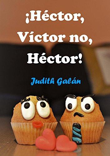 ¡Héctor, Víctor no, Héctor! (Spanish Edition) by [Galán, Judith]