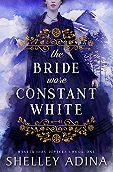 The Bride Wore Constant White: Mysterious Devices 1 (Magnificent Devices Book 13) by [Adina, Shelley]