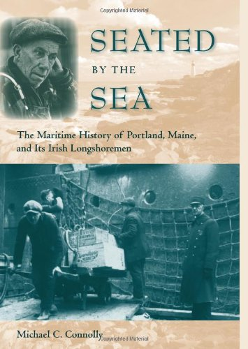 Seated by the Sea: The Maritime History of Portland, Maine, and Its Irish Longshoremen (Working in the Americas) (Best Delivery In Portland)