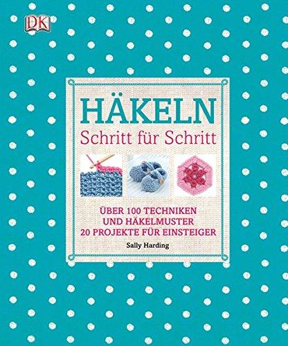 Häkeln Schritt für Schritt: Über 100 Techniken und Häkelmuster, 20 ...