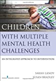 Children with Multiple Mental Health Challenges, Sarah Landy and Susan J. Bradley, 0826199593