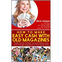 How To Make Easy Cash With Old Magazines: Make Money Finding, Listing & Selling Used and Vintage Magazines In Your Spare Time!