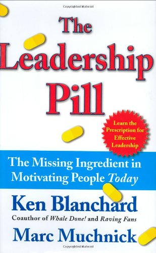 The Leadership Pill: The Missing Ingredient in Motivating...