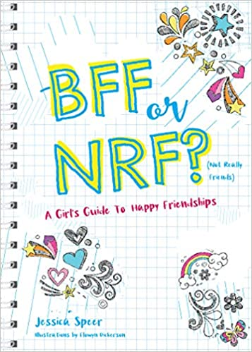Bff Or Nrf Not Really Friends A Girl S Guide To Happy Friendships Speer Jessica Dickerson Elowyn 9781641701952 Amazon Com Books