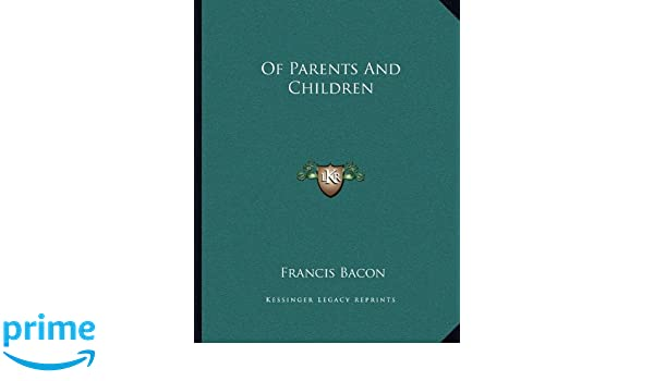 of parents and children by francis bacon
