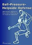 Ball-Pressure-Helpside-Defense: Absinkende, aggressive Mann-Mann-Verteidigung im modernen Basketball