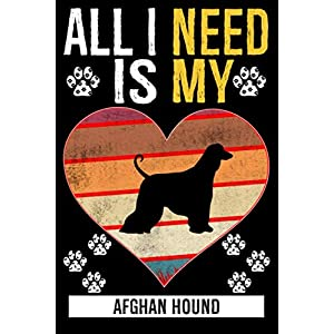 All I Need Is My AFGHAN HOUND: Gifts For Afghan Hound Dog Lovers - 116 Pages, 6 x 9, Matte Finish 4