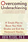 Overcoming Underachieving: A Simple Plan to Boost Your Kids' Grades and End the Homework Hassles