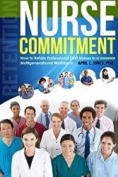 Nurse Commitment: How to Retain Professional Staff Nurses in a Multigenerational Workforce