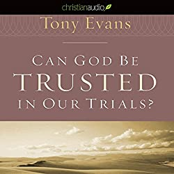 Can God Be Trusted in our Trials