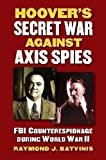 Hoover's Secret War against Axis Spies: FBI Counterespionage during World War II