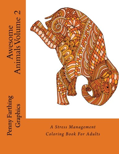 Awesome Animals Volume 2: A Stress Management Coloring Book For Adults