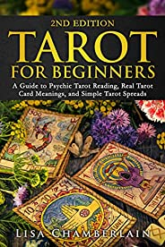Tarot for Beginners: A Guide to Psychic Tarot Reading, Real Tarot Card Meanings, and Simple Tarot Spreads (Div