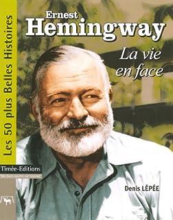 Ernest Hemingway : la vie en face, Lépée, Denis