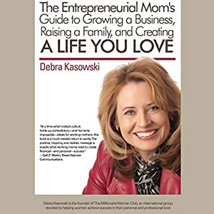 The Entrepreneurial Mom's Guide to Growing a Business, Raising a Family, and Creating a Life You Love Hörbuch
