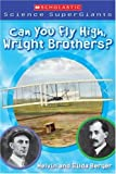 Can You Fly High, Wright Brothers?, Melvin Berger and Gilda Berger, 0439833787