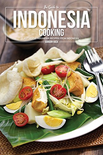 The Guide to Indonesia Cooking: Authentic Indonesia Recipes from Indonesia by Gordon Rock