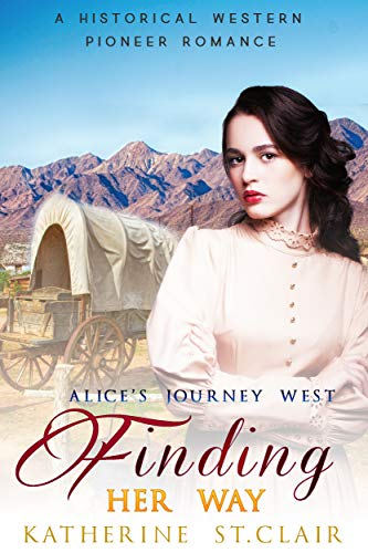 Alice's Journey West   Finding Her Way   : A Historical Western Pioneer Romance by [St. Clair, Katherine]