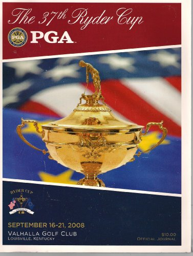 Ryder Cup Valhalla - The 37th Ryder Cup PGA Official Journal (Sept 16-21, 2008 Valhalla Golf Club Louisville, Kentucky)