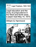 Legal education and the study of jurisprudence in the West and North-west : a paper read May 14 1875, William G. Hammond, 1240004664