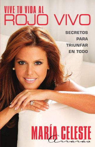 Vive tu vida al rojo vivo (Make Your Life Prime Time): Secretos para triunfar en todo (Atria Espanol) (Spanish Edition) (Tim Celeste)
