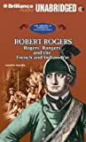 Robert Rogers: Rogers' Rangers and the French and Indian War (The Library of American Lives and Times Series)