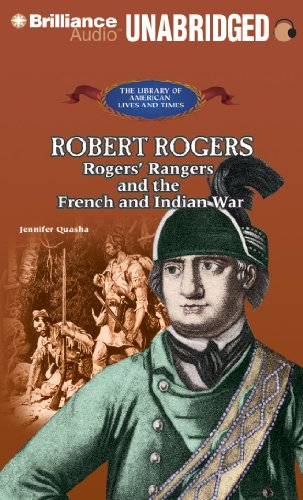 Robert Rogers: Rogers' Rangers and the French and Indian War (The Library of American Lives and Times Series) by Brilliance Audio