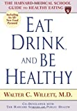 Eat, Drink, and Be Healthy: The Harvard Medical School Guide to Healthy Eating by Walter C. Willett M.D. 1st (first) (2001) Hardcover