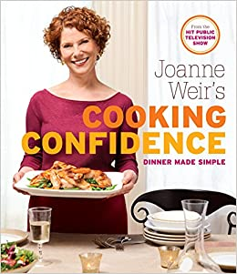 Joanne Weir S Cooking Confidence Dinner Made Simple Joanne Weir