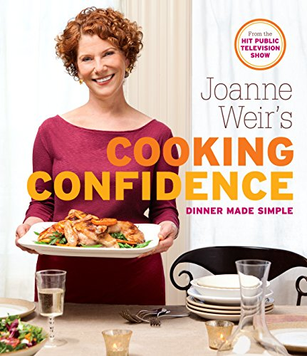 - Joanne Weir's Cooking Confidence: Dinner Made Simple