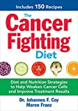 The Cancer Fighting Diet: Diet and Nutrition Strategies to Help Weaken Cancer Cells and Improve Treatment Results