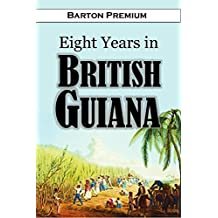 Eight Years in British Guiana: Being the Journal of a Residence in that Province, from 1840 to 1848 (1850)