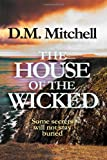 The House of the Wicked, D. M. Mitchell, 1494815699