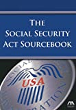 The Social Security Act Sourcebook, ABA Publishing, 1614380120