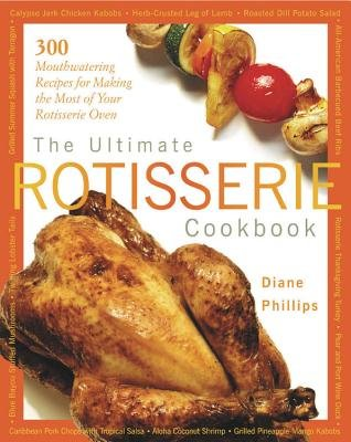The Ultimate Rotisserie Cookbook( 300 Mouthwatering Recipes for Making the Most of Your Rotisserie Oven)[ULTIMATE ROTISSERIE CKBK][Paperback]