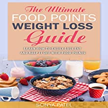 The Ultimate Food Points Weight Loss Guide: Learn How to Easily Lose Fat and Keep It off with Food Points Audiobook by Sonya Patel Narrated by Lisa Reichert