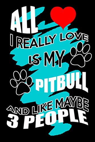 All I Really Love Is My Pitbull And Like Maybe 3 People