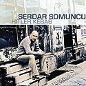 Hitler Kebab Hörspiel von Serdar Somuncu Gesprochen von: Serdar Somuncu