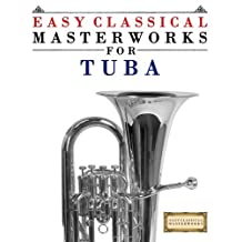 Easy Classical Masterworks for Tuba: Music of Bach, Beethoven, Brahms, Handel, Haydn, Mozart, Schubert, Tchaikovsky, Vivaldi and Wagner