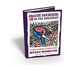Organic Gardening (Not Just) in the Northeast: A Hands-On Month-to-Month Guide