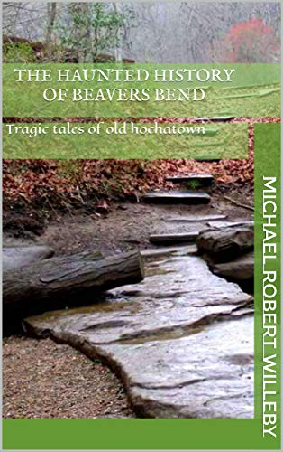 The Haunted History of Beavers Bend: Tragic tales of Old Hochatown por Michael Robert Willeby