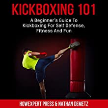 Kickboxing 101: A Beginner's Guide to Kickboxing for Self Defense, Fitness, and Fun Audiobook by  HowExpert Press, Nathan DeMetz Narrated by Isaac Comelli