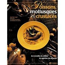 Poissons mollusques et crustacés: Les connaître, les choisir, les apprêter, les déguster