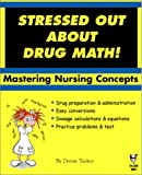 Stressed Out about Drug Math : Mastering Nursing Concepts, Tucker, Denise, 1929693141
