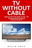 img - for TV Without Cable: Watch All The TV You Want For Free! - The Ultimate Guide To Streaming And Over-The-Air TV! (Streaming, Streaming Devices, Over-the-Air Free TV) book / textbook / text book