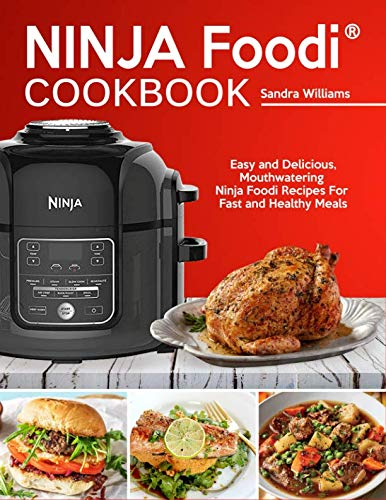 NINJA Foodi® Cookbook: Easy and Delicious, Mouthwatering Ninja Foodi® Recipes For Fast and Healthy Meals (Complete Cookbook for Beginners) by Sandra Williams
