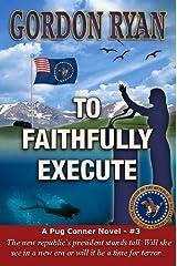 To Faithfully Execute (A Pug Connor Novel #3) Kindle Edition