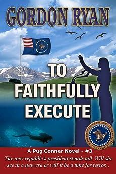 To Faithfully Execute (A Pug Connor Novel #3) by [Ryan, Gordon]